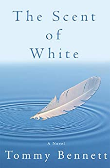The Scent of White: A Novel by [Tommy Bennett]