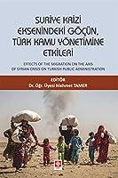 Suriye Krizi Eksenindeki Göcün, Türk Kamu Yönetimine Etkileri / Effects of the Migration on the Axis of Syrian Crisis on Turkish Public Administration