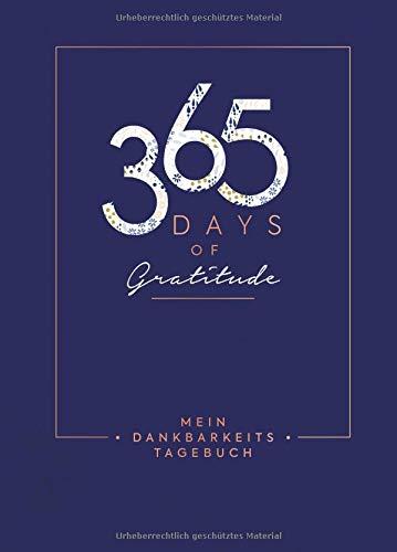Mein Dankbarkeits-Tagebuch – 365 Days of Gratitude: Mit unterstützenden Fragen und inspirierenden Zitaten für mehr Achtsamkeit und Zufriedenheit im ... – Mit edler Metallfolienprägung und Leseband