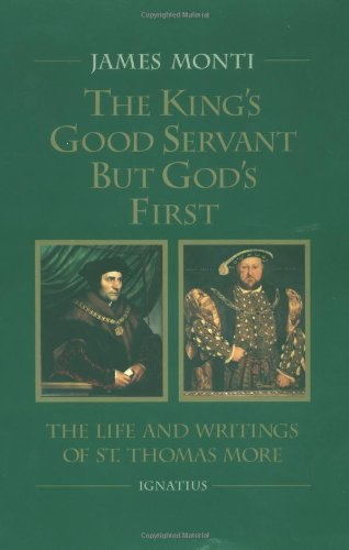 The King's Good Servant but God's First : The Life and Writings of Saint Thomas More