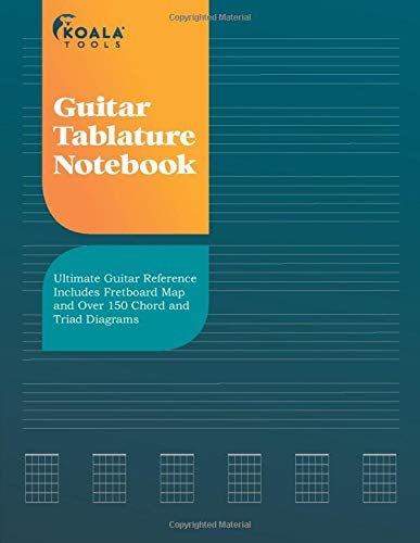 Guitar Tablature Notebook: Ultimate Guitar Reference Includes Fretboard Map and Over 140 Chord and Triad Diagrams