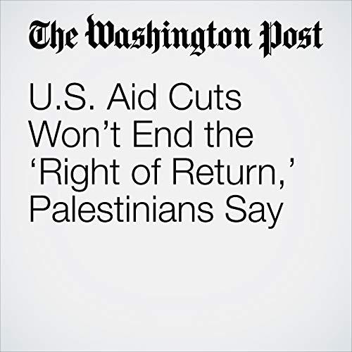 U.S. Aid Cuts Won't End the 'Right of Return,' Palestinians Say copertina
