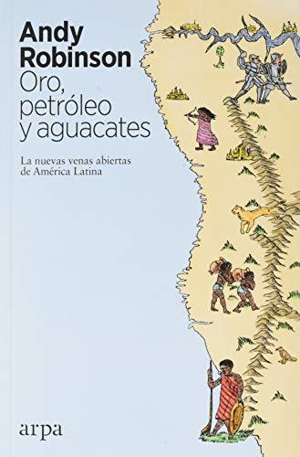 Oro, petróleo y aguacates: Las nuevas venas abiertas de América Latina
