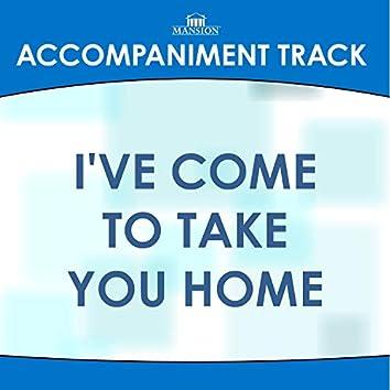 I've Come to Take You Home