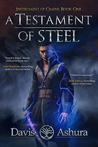 A Testament of Steel: An Anchored Worlds Novel (Instrument of Omens Book 1) by [Davis Ashura]
