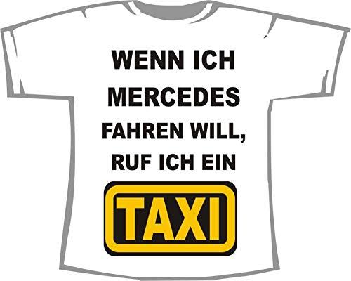 Wenn ich Mercedes Fahren Will, ruf ich EIN Taxi; T-Shirt weiß, Gr. XXXL