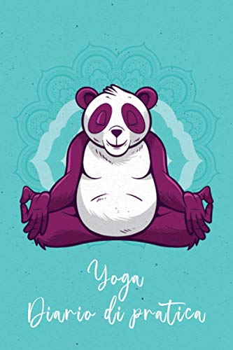 Yoga Diario di pratica: Panda in meditazione. Tieni traccia della tua pratica yoga quotidiana. Quaderno yoga compilare, agenda yoga per la pratica.