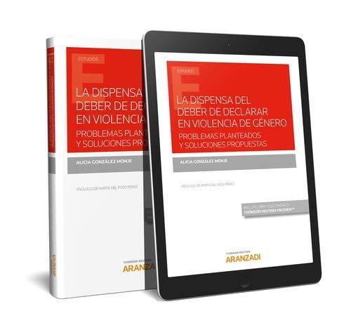 La dispensa del deber de declarar en violencia de género. Problemas planteados y soluciones propuestas (Papel + e-book) (Monografía)