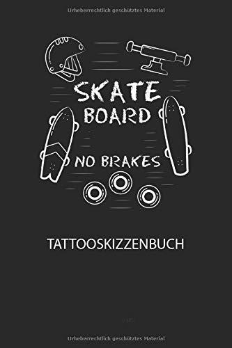 SKATEBOARD NO BRAKES - Tattooskizzenbuch: Halte deine Ideen für Motive für dein nächstes Tattoo fest und baue dir ein ganzes Portfolio voller Designideen auf!