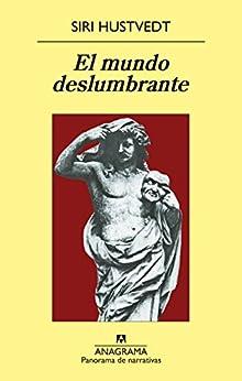 El mundo deslumbrante (Panorama de narrativas nº 875) de [Siri Hustvedt, Cecilia Ceriani Calero]