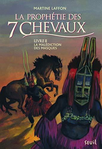La Malédiction des masques. Prophétie des 7 chevaux - tome 2: La prophétie des 7 chevaux, Livre II (FICTION)