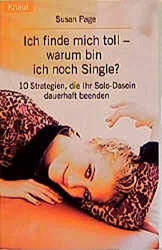 Ich finde mich toll, warum bin ich noch Single? 10 Strategien, die Ihr Solo-Dasein dauerhaft beenden.