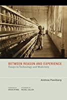 Between Reason and Experience: Essays in Technology and Modernity (Inside Technology)