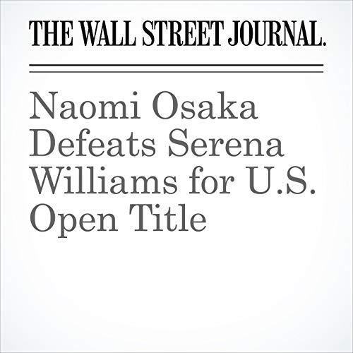 Naomi Osaka Defeats Serena Williams for U.S. Open Title audiobook cover art
