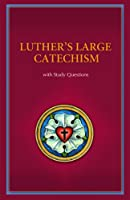 Luther's Large Catechism: With Study Questions