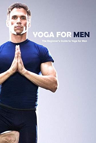 Yoga For Men: The Beginner's Guide to Yoga for Men: Yoga for Beginners (English Edition)