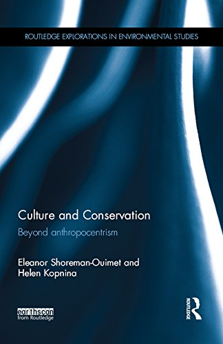 Culture and Conservation: Beyond Anthropocentrism (Routledge Explorations in Environmental Studies)