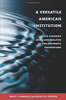 A Versatile American Institution: The Changing Ideals and Realities of Philanthropic Foundations by David C. Hammack Helmu...