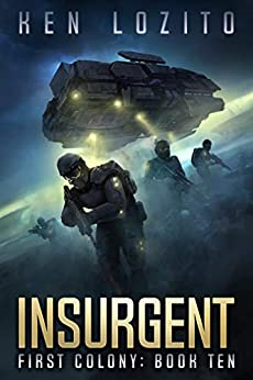 Insurgent (First Colony Book 10) by [Ken Lozito]