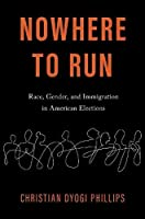 Nowhere to Run: Race, Gender, and Immigration in American Elections