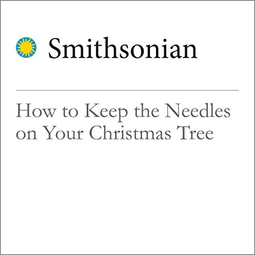 How to Keep the Needles on Your Christmas Tree                   By:                                                                                                                                 Sarah Zielinski                               Narrated by:                                                                                                                                 Mark Schectman                      Length: 2 mins     Not rated yet     Overall 0.0