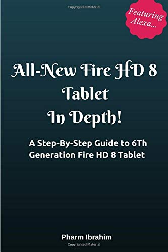 Price comparison product image All-New Fire HD 8 Tablet In Depth!: A Step-By-Step Guide to 6th Generation Fire HD 8 Tablet