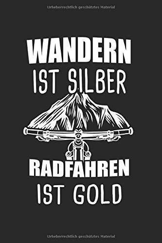 Wandern Ist Silber Radfahren Ist Gold: Mountainbike & Fahrrad Notizbuch 6'x9' Fahrradfahrer Geschenk für Radfahrer & Herren & Damen