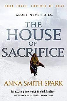 The House of Sacrifice (Empires of Dust Book 3) by [Anna Smith Spark]