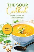 The Soup Cookbook: Delicious Warm and Cold Soup Recipes