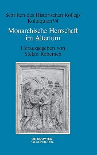 Monarchische Herrschaft im Altertum (Schriften des Historischen Kollegs, Band 94)