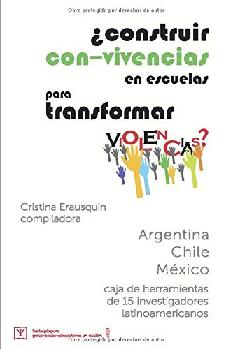 ¿Construir con-vivencias en escuelas para transformar violencias?: caja de herramientas de 15 investigadores latinoamericanos (Serie púrpura: psico-socio-educadores en acción)