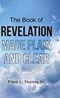 The Book of Revelation Made Plain and Clear