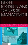 FREIGHT LOGISTICS AND TRANSPORT MANAGEMENT (English Edition)
