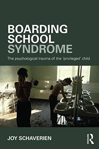 Boarding School Syndrome: The psychological trauma of the 'privileged' child