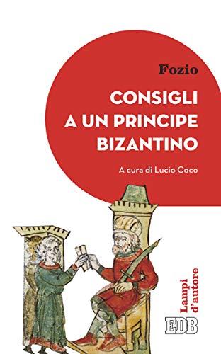 Consigli a un principe bizantino: A cura di Lucio Coco