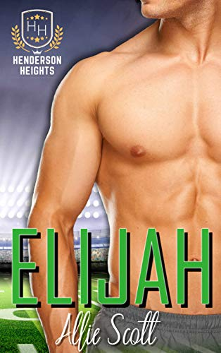 Elijah: A College Sports Romance (The Players of Henderson Heights Book 1) by [Allie Scott]