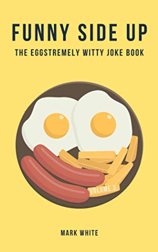 Funny Side Up: The Eggstremely Witty Joke Book (Volume 3)