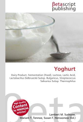 Yoghurt: Dairy Product, Fermentation (Food), Lactose, Lactic Acid, Lactobacillus Delbrueckii Subsp. Bulgaricus, Streptococcus Salivarius Subsp. Thermophilus