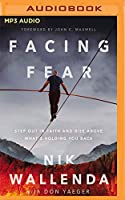 Facing Fear: Step Out in Faith and Rise Above What's Holding You Back