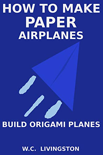 How to Make Paper Airplanes: Build Origami Planes (English Edition)