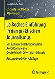 La Roches Einführung in den praktischen Journalismus: Mit genauer Beschreibung aller Ausbildungswege Deutschland · Österreich · Schweiz (Journalistische Praxis) - Gabriele Hooffacker