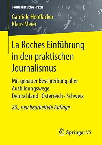 La Roches Einführung in den praktischen Journalismus: Mit genauer Beschreibung aller Ausbildungswege Deutschland · Österreich · Schweiz (Journalistische Praxis)