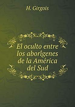 Paperback El Oculto Entre Los Abori Genes de la AME Rica Del Sud [Spanish] Book
