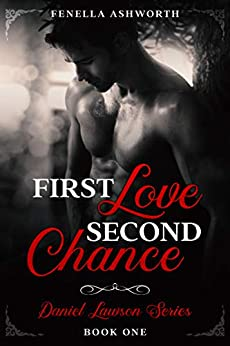 First love, Second chance: Would you dare tell the truth? A second chance, HEA erotic romance starring a sexy alpha male like no other! (Daniel Lawson Series Book 1) by [Fenella Ashworth]