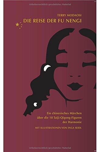 Die Reise der Fu Nengi: Ein chinesisches Märchen über die 18 Taiji-Qigong-Figuren der Harmonie