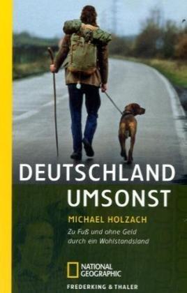 Deutschland umsonst. Zu Fuß und ohne Geld durch ein Wohlstandsland