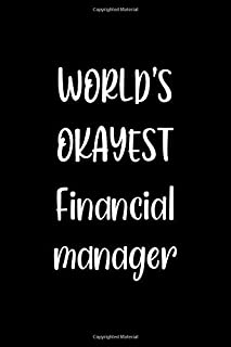 World's Okayest Financial manager: Lined Notebook (lined front and back) Simple and elegant, Funny Gift for men women work...