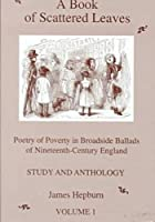 A Book of Scattered Leaves: Poetry of Poverty in Broadside Ballads of Nineteenth-Century England : Study and Anthology