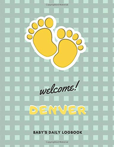 Welcome Denver: Baby's Daily LogBook With Customized name (Denver), Immunizations, Breastfeeding Tracker Journal, health Log Book for newborns, ... Notebook, 8.5 x 11 in, 120 pages, Matte Cover