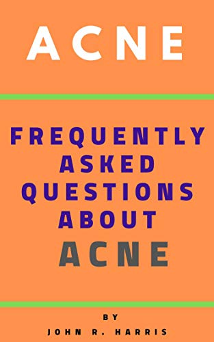 acne, dermatologist, scar, Scarring, Scars, pimple, pimples, blackheads, pimple popping, acne home remedies, acne causes: acne, acne causes, acne treatments, acne home remedies (English Edition)